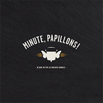 MINUTE, PAPILLONS !